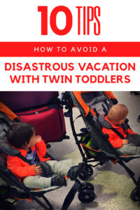 How to avoid a disastrous vacation with twin toddlers