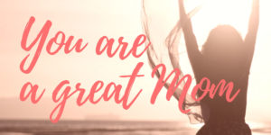 you are a great mom image