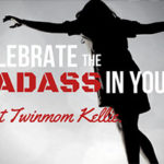 Celebrate the Badass in You: Meet Twinmom Kellie